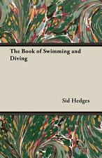 The Book of Swimming and Diving by Sid Hedges (2006, Paperback)