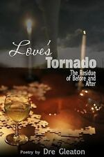 Love's Tornado : The Residue of Before and After by Dre Gleaton (2013,...