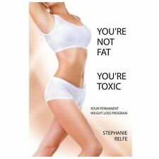 You're Not Fat. You're Toxic weight loss detox natural health program book