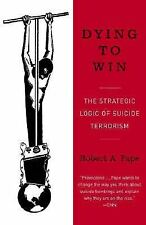 Dying to Win: The Strategic Logic of Suicide Terrorism Pape, Robert Paperback