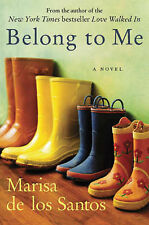 Marisa De Los Santos Belong to Me: A Novel Very Good Book