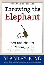 Throwing the Elephant : Zen and the Art of Managing Up by Stanley Bing (2004,...