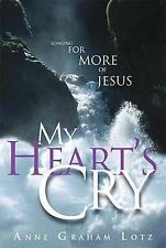 My Heart's Cry: Longing For More of Jesus - Anne Graham Lotz (2002, Hardcover)