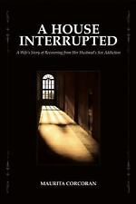 A House Interrupted: A Wife's Story of Recovering from Her Husband's Sex Addicti