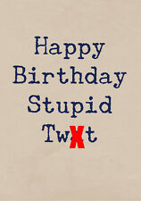 Happy Birthday Stupid Tw#t ~ Rude Greetings Card ~ BaSick Potty Mouth PM-BA146