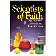 Scientists of Faith : 48 Biographies of Historic Scientists and Their...