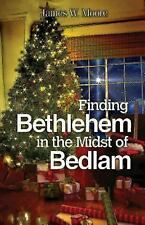 Finding Bethlehem in the Midst of Bedlam: An Advent Study, Moore, James W., Very