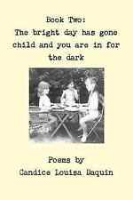 Book Two : The Bright Day Has Gone Child and You Are in for the Dark by...