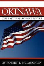 Okinawa : The Last World War II Battle by Robert McLaughlin (2002, Paperback)
