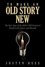 To Make an Old Story New: The Epic Saga of the Bibles Old Testament Retold with