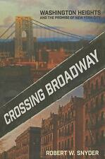 Crossing Broadway : Washington Heights and the Promise of New York City by...