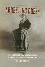 Arresting Dress: Cross-Dressing, Law, and Fascination in Nineteenth-Century San