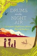 Drums on the Night Air: A Woman's Flight from Africa's Heart of Darkness, Good C