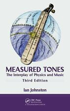 Measured Tones : The Interplay of Physics and Music, Third Edition by Ian...