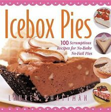 Icebox Pies: 100 Scrumptious Recipes for No-Bake No-Fail Pies (Non) Chattman, L