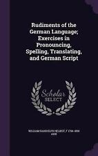 Rudiments of the German Language; Exercises in Pronouncing, Spelling,...