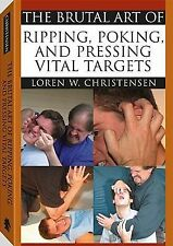 The Brutal Art of Ripping, Poking, and Pressing Vital Targets  *NEW SOFTCOVER*