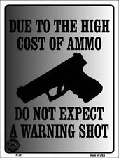 Due To The High Cost Of Ammo No Warning Shot Novelty Metal Decorative Sign