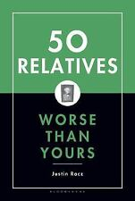 50 Relatives Worse Than Yours by Justin Racz (2005, Hardcover)