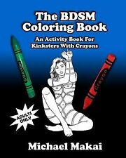 The BDSM Coloring Book : An Activity Book for Kinksters with Crayons by...
