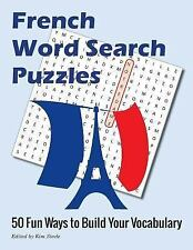 French Word Search Puzzles: 50 Fun Ways to Build Your Vocabulary by Kim...