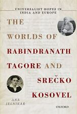 Universalist Hopes in India and Europe : The Worlds of Rabindranath Tagore...