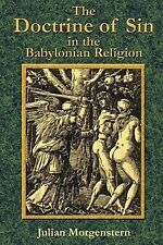 The Doctrine of Sin in the Babylonian Religion by Julian Morgenstern (2002,...