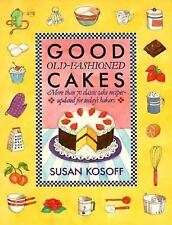 Good Old-Fashioned Cakes: More Than Seventy Classic Cake Recipes Updated for Tod