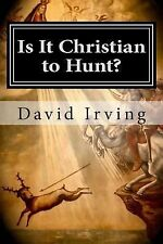 Is It Christian to Hunt? by David Irving (2014, Paperback)