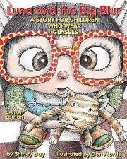 Luna and the Big Blur : A Story for Children Who Wear Glasses by Shirley Day...
