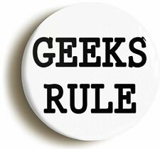 GEEKS RULE FUNNY BADGE BUTTON PIN (1inch/25mm diameter) SCHOOL DISCO GEEK CHIC