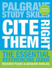 Cite Them Right: The Essential Referencing Guide by Richard Pears, Graham Shield