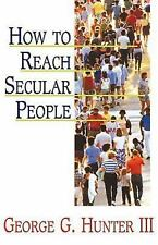 How to Reach Secular People George G. Hunter Paperback