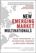 The New Emerging Market Multinationals : Four Strategies for Disrupting...