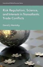 Risk Regulation, Science and Interests in Transatlantic Trade Conflicts by...