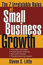 The 7 Irrefutable Rules of Small Business Growth by Steven S. Little, Good Book