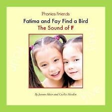 Fatima and Fay Find a Bird: The Sound of F (Phonics Friends)