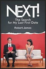 Next! : The Search for My Last First Date by Robert James (2014, Paperback)