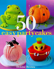 50 Easy Party Cakes, Brown, Debbie Hardback Book