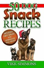 50 Dog Snack Recipes : Holiday Gift Ideas and Homemade Dog Recipes by Vikk...
