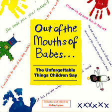 OUT OF THE MOUNTHS OF BABES Things Children Say ILLUSTRATED / Helen Lynas @NEW@