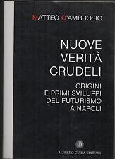 D'AMBROSIO - FUTURISMO A NAPOLI. ORIGINI E PRIMI SVILUPPI. NUOVE VERITA' CRUDELI