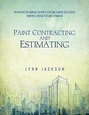 Paint Contracting and Estimating : An Instructive Manual on How to Become a...