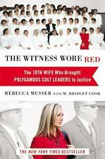 The Witness Wore Red: The 19th Wife Who Brought Polygamous Cult Leaders to Jus..