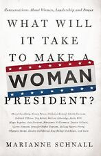 What Will It Take to Make A Woman President?: Conversations About Women, Leaders