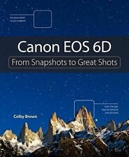 Canon EOS 6D: From Snapshots to Great Shots, Brown, Colby, New Book