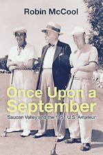 Once upon a September : Saucon Valley and the 1951 U. S. Amateur by Robin...