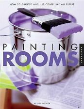 Painting Rooms : How to Choose and Use Paint Like an Expert by Judy Ostrow...