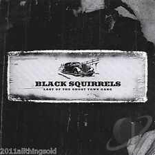 BLACK SQUIRRELS Last of the Ghost Town Gang '2007 ORIG CD ULTRA RARE NICE