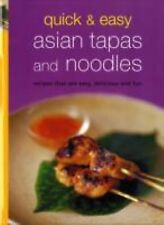 Quick & Easy Asian Tapas and Noodles: Recipes that are Easy, Delicious and Fun (